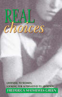 Real Choices: Listening to Women, Looking for Alternatives to Abortion (Paperback)