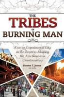 The Tribes of Burning Man: How an Experimental City in the Desert Is Shaping the New American Counterculture (Paperback)