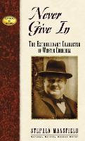Never Give In: The Extraordinary Character of Winston Churchill - Leaders in Action (Hardback)
