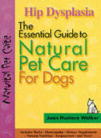 The Essential Guide to Natural Pet Care: Hip Dysplasia - The essential guide to natural pet care (Paperback)
