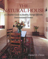 The Natural House: A Complete Guide to Healthy, Energy-efficient, Environmental Homes (Paperback)
