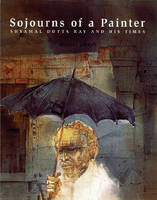 Sojourns of a Painter: Shyamal Dutta Ray & His Times - Contemporary Indian Artists Series (Paperback)