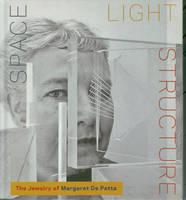 Space Light Structure: The Jewelry of Margaret De Patta (Hardback)