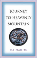 Journey to Heavenly Mountain: An American's Pilgrimage to the Heart of Buddhism in Modern China (Paperback)