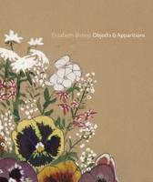 Elizabeth Bishop - Objects & Apparitions (Hardback)
