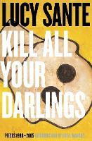 Kill All Your Darlings: Pieces, 1990-2005 (Paperback)