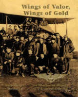 Wings of Valor, Wings of Gold: An Illustrated History of U.S. Naval Aviation (Hardback)