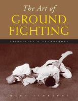The Art of Ground Fighting: Principles & Techniques (Paperback)