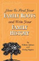 How To Find Your Family Roots And Write Your Family History: Second Edition (Paperback)