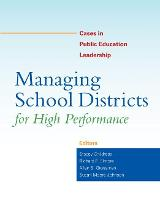 Managing School Districts for High Performance: Cases in Public Education Leadership (Paperback)