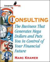 Consulting: The Business That Generates Mega Dollars and Puts You in Control of Your Financial Future (Paperback)