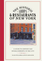 The Historic Shops and Restaurants of New York: A Guide to Century-Old Establishments in the City (Paperback)