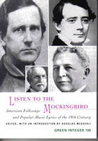 Listen To The Mockingbird: American Folksongs and Popular Music Lyrics of the 19th Century (Paperback)