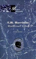 E.H. Harriman: Railroad Czar: Vol 1