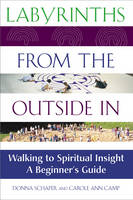 Labyrinths from the Outside in: Walking with Spiritual Insight - a Beginners Guide (Paperback)
