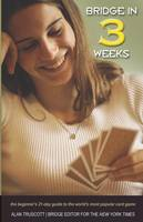Bridge in 3 Weeks: The Beginner's 21-day Guide to the World's Most Popular Card Game (Paperback)