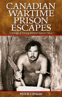 Canadian Wartime Prison Escapes: Courage & Daring Behind Enemy Lines (Paperback)