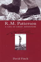 R.M. Patterson: A Life of Great Adventure (Paperback)