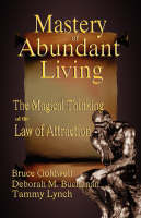 The Mastery of Abundant Living: The Magical Thinking of the Law of Attraction (Paperback)