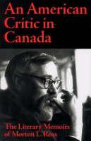 American Critic in Canada: The Literary Memoirs of Morton L Ross (Paperback)