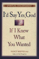 I'd Say Yes, God If I Knew What You Wanted: Spiritual Discernment (Paperback)