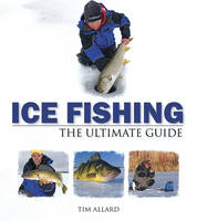 Ice Fishing: The Ultimate Guide (Paperback)