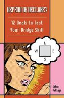 Defend or Declare: 72 Deals to Test Your Bridge Skill (Paperback)