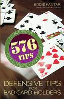 Defensive Tips for Bad Card Holders: 578 Tips to Improve Your Defensive Play at Bridge (Paperback)