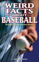 Weird Facts about Baseball: Strange, Wacky & Hilarious Stories (Paperback)