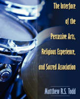 The Interface of the Percussive Arts, Religious Experience, and Sacred Association (Paperback)