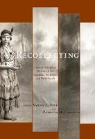Recollecting: Lives of Aboriginal Women of the Canadian Northwest and Borderlands - The West Unbound: Social and Cultural Studies (Paperback)