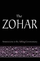 The Zohar: Annotations to the Ashlag Commentary (Hardback)