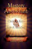 Mastery of Abundant Living - Christian Keys to the Law of Attraction (Paperback)