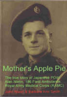Mother's Apple Pie: The True Story of Japanese POW Alan Nixon, 196 Field Ambulance Royal Army Medical Corps (RAMC) (Paperback)