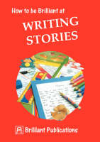 How to be Brilliant at Writing Stories (Paperback)