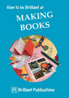 How to be Brilliant at Making Books (Paperback)