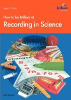 How to be Brilliant at Recording in Science (Paperback)