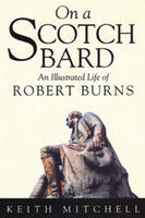 On a Scotch Bard: Illustrated Life of Robert Burns (Paperback)