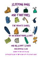 Sleeping Bags and Tortures: The Private Diaries of an Adventurous Scout and His Scout Leader (Hardback)