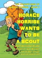 The Adventures of Horace Horrise: Horace Horrise Wants to be a Scout 1 (Paperback)