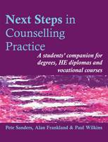 Next Steps in Counselling Practice: A Students' Companion for Certificate and Counselling Skills Courses - Steps in Counselling Series (Paperback)