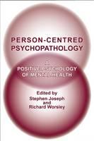 Person-Centred Psychopathology: A Positive Psychology of Mental Health (Hardback)