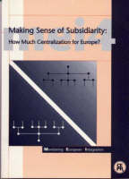 Making Sense of Subsidiarity: How Much Centralization for Europe? - Monitoring European Integration S. No.4 (Paperback)