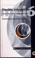 Flexible Integration: Towards a More Effective and Democratic Europe - Monitoring European Integration S. No. 6 (Paperback)