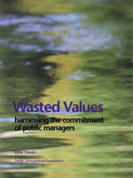 Wasted Values: Harnessing the Commitment of Public Managers (Paperback)