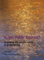 In the Public Interest?: Engaging the Private Sector in Government (Paperback)