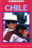 Chile In Focus: A Guide to the People, Politics and Culture - Latin America In Focus (Paperback)
