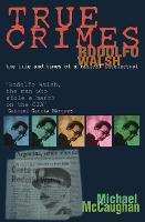 True Crimes: Rodolfo Walsh and the Role of the Intellectual in Latin American Politics (Paperback)