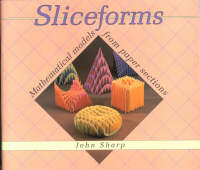Sliceforms: Mathematical Models from Paper Sections (Paperback)