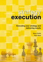 Strategy Execution: United Kingdom Version: Executing Your Strategy and Delivering Results (Paperback)
